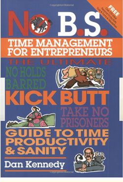 Dan Kennedy: No BS Time Management for Entrepreneurs